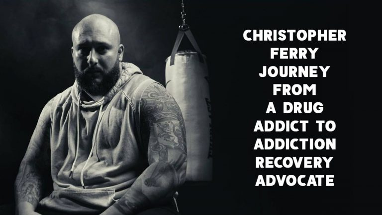 Christopher Ferry Journey From a Drug Addict to Addiction Recovery Advocate