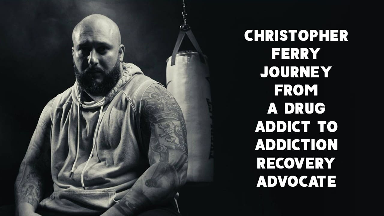 Christopher Ferry Journey From a Drug Addict to Addiction Recovery Advocate 1