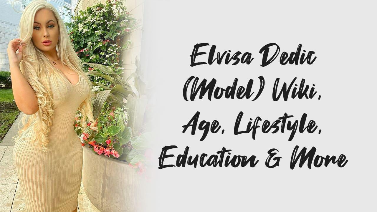 Elvisa Dedic (Model) Wiki, Age, Lifestyle, Education & More 1