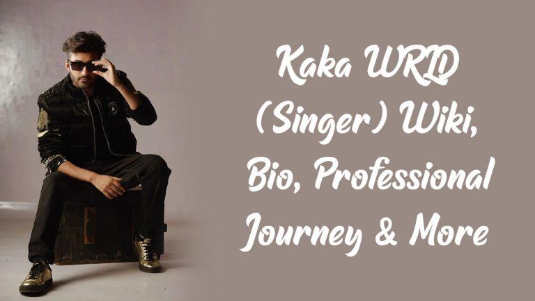 Kaka WRLD (Singer) Wiki, Bio, Professional Journey & More
