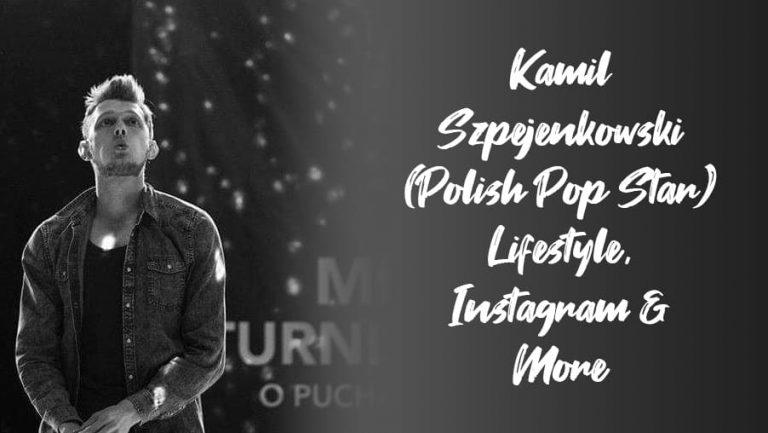Kamil Szpejenkowski (Polish Pop Dancer) Lifestyle, Instagram & More