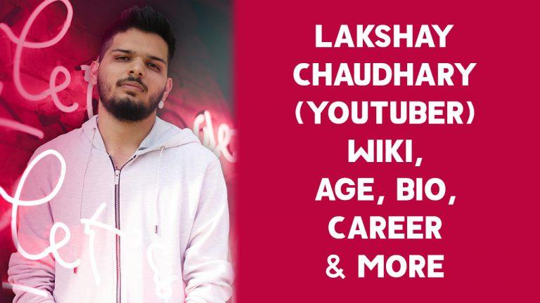 Lakshay Chaudhary (YouTuber) Wiki, Age, Bio, Career & More