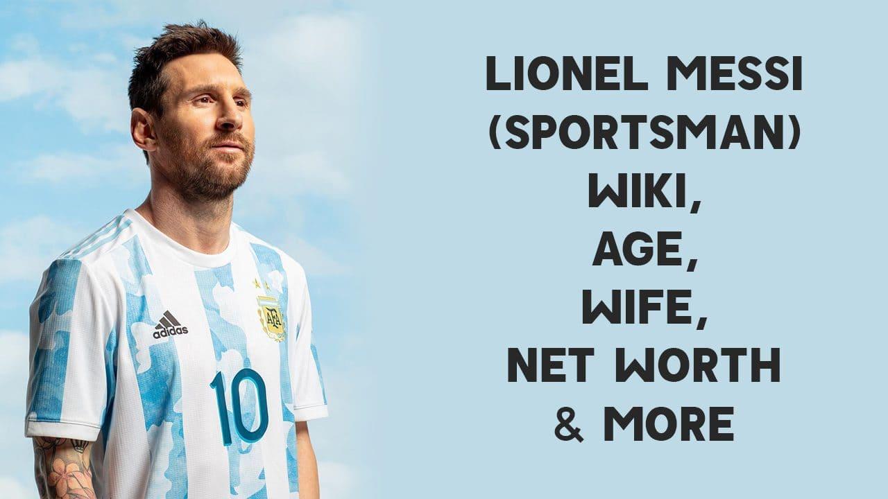 Lionel Messi (Sportsman) Wiki, Age, Wife, Net Worth & More 1