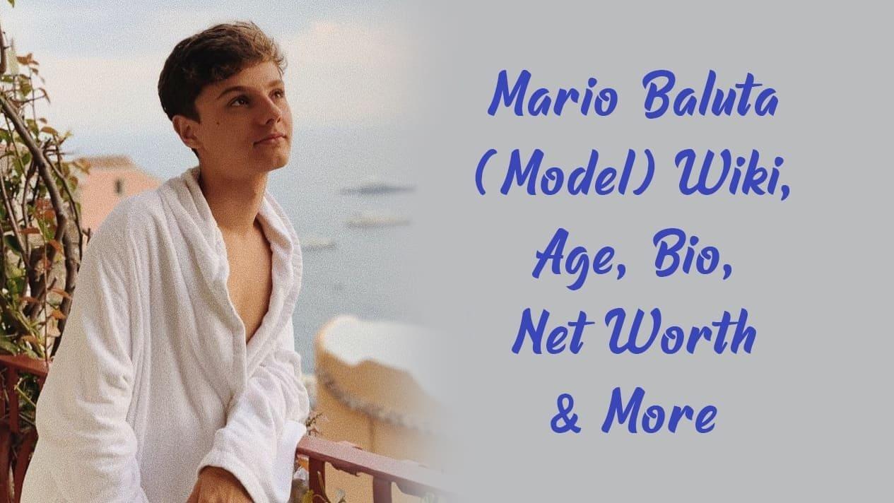 Mario Baluta (Model) Wiki, Age, Bio, Net Worth & More 1