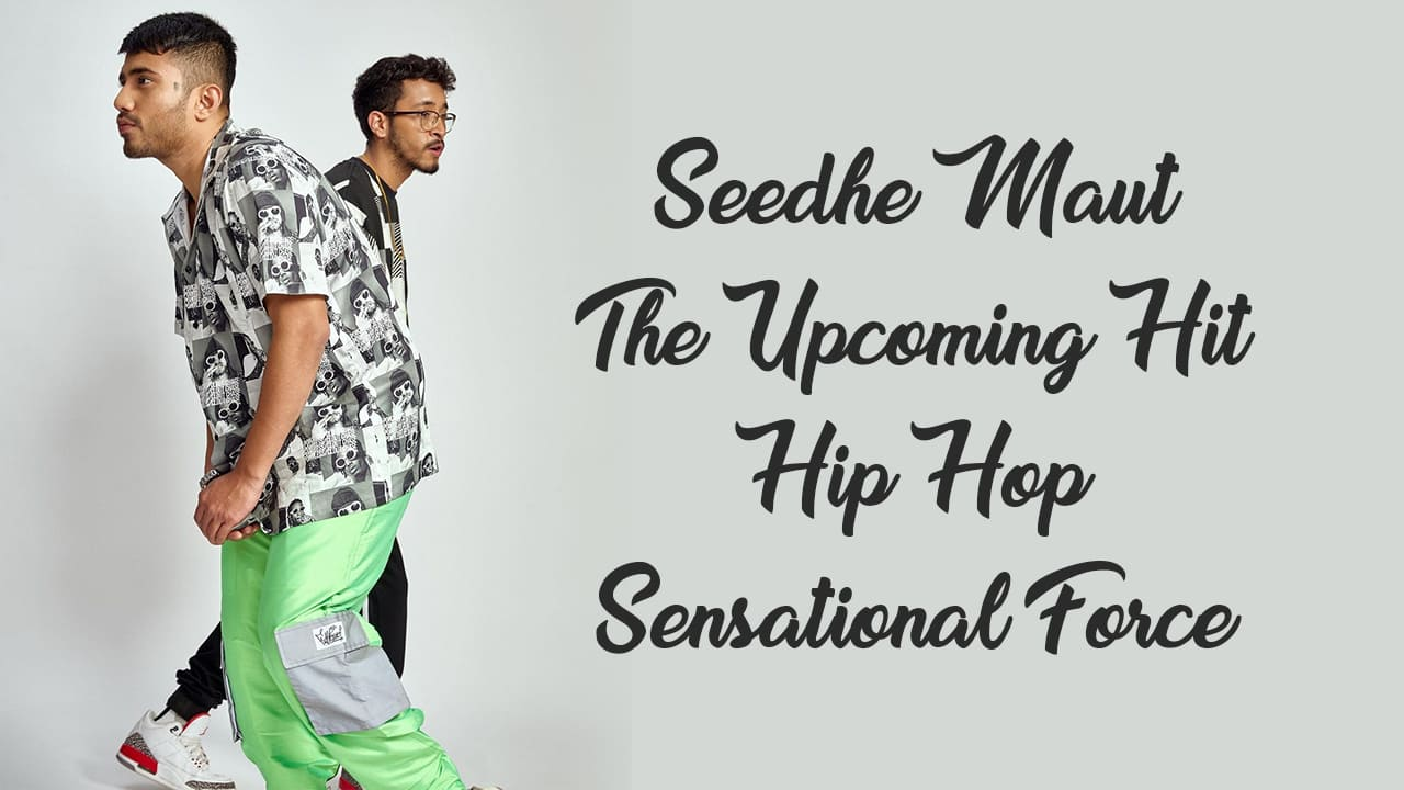 Seedhe Maut: The Upcoming Hit Hip Hop Sensational Force 1