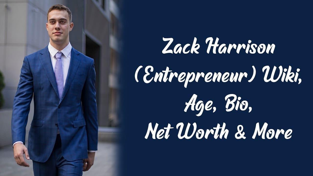 Zack Harrison (Entrepreneur) Wiki, Age, Bio, Net Worth & More 1