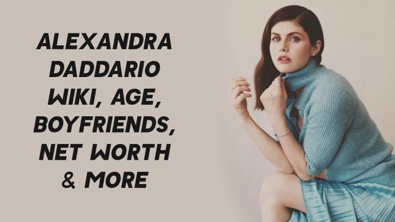 Alexandra Daddario Wiki, Age, Boyfriends, Net Worth & More
