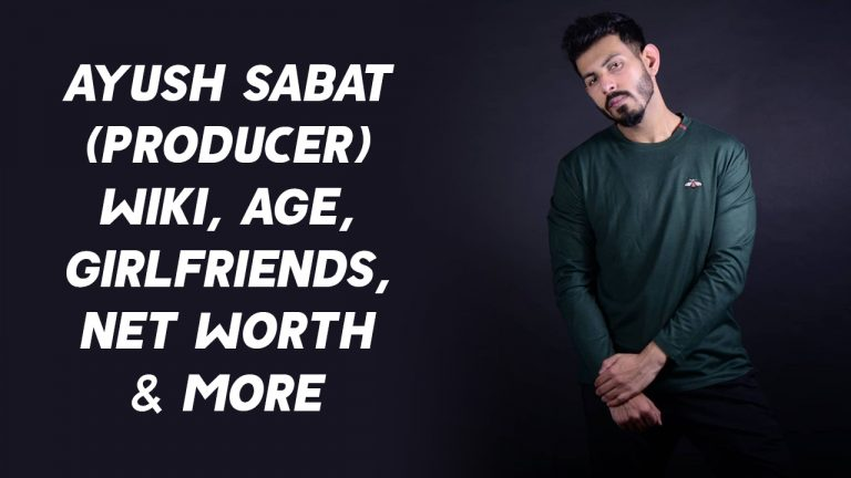 Ayush Sabat (Producer) Wiki, Age, Girlfriends, Net Worth & More
