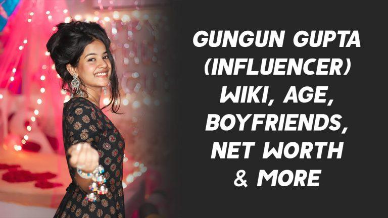 Gungun Gupta (Influencer) Wiki, Age, Boyfriends, Net Worth & More