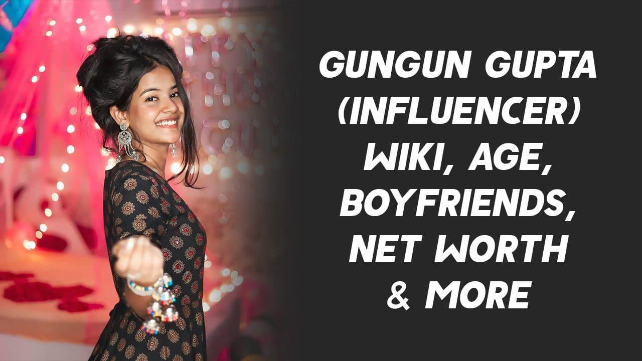 Gungun Gupta (Influencer) Wiki, Age, Boyfriends, Net Worth & More 1