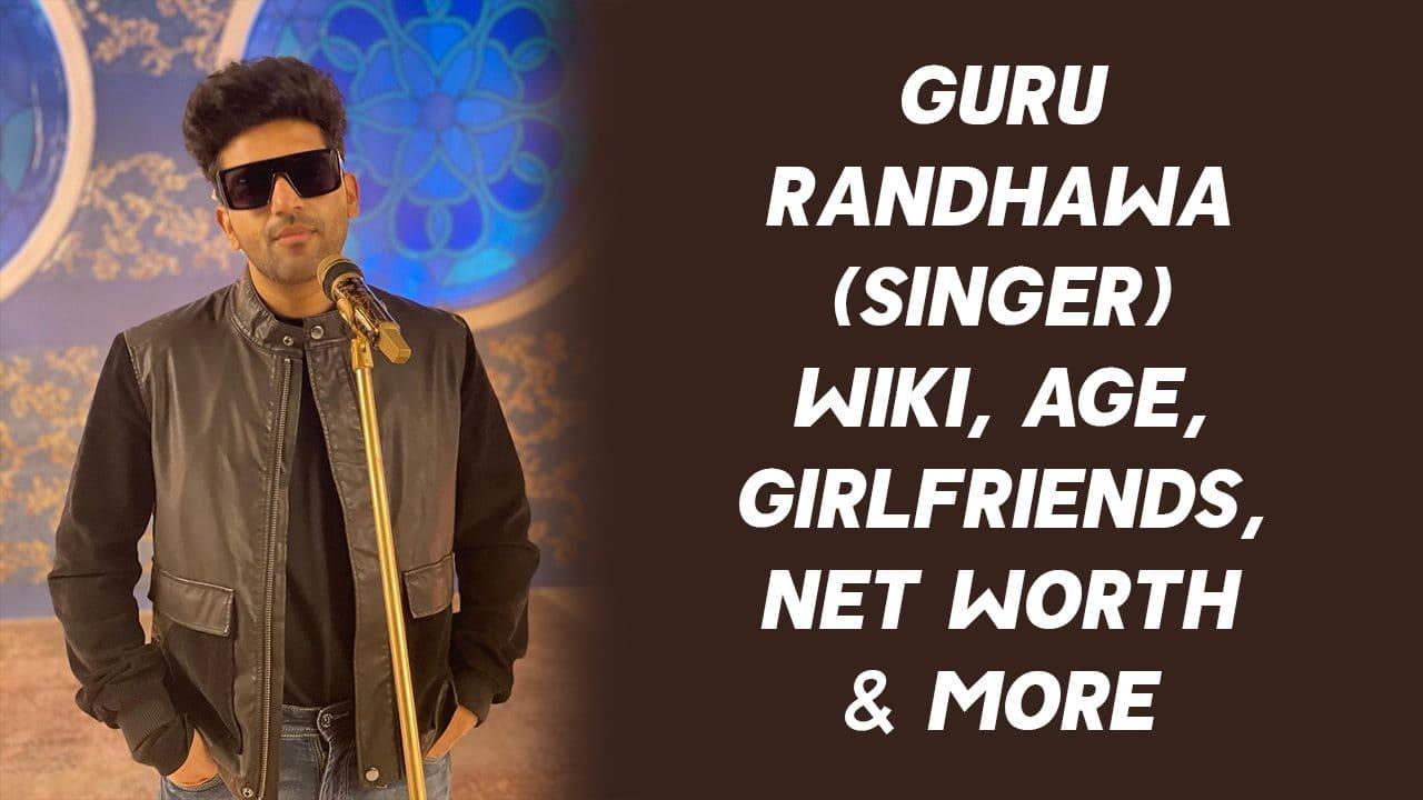 Guru Randhawa (Singer) Wiki, Age, Girlfriends, Net Worth & More 1
