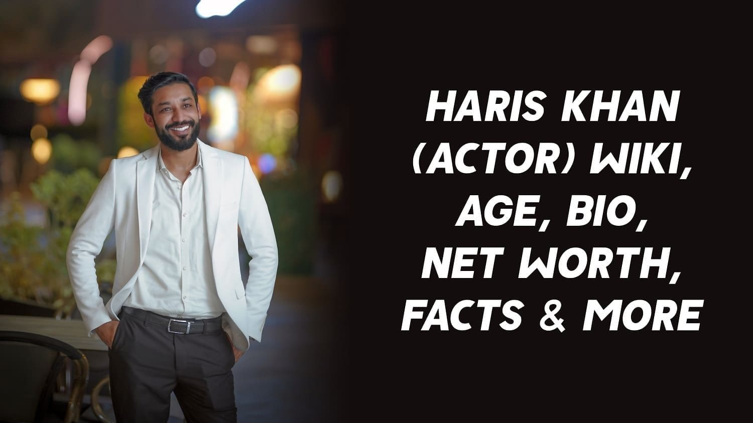 Haris Khan (Actor) Wiki, Age, Bio, Net Worth, Facts & More 1