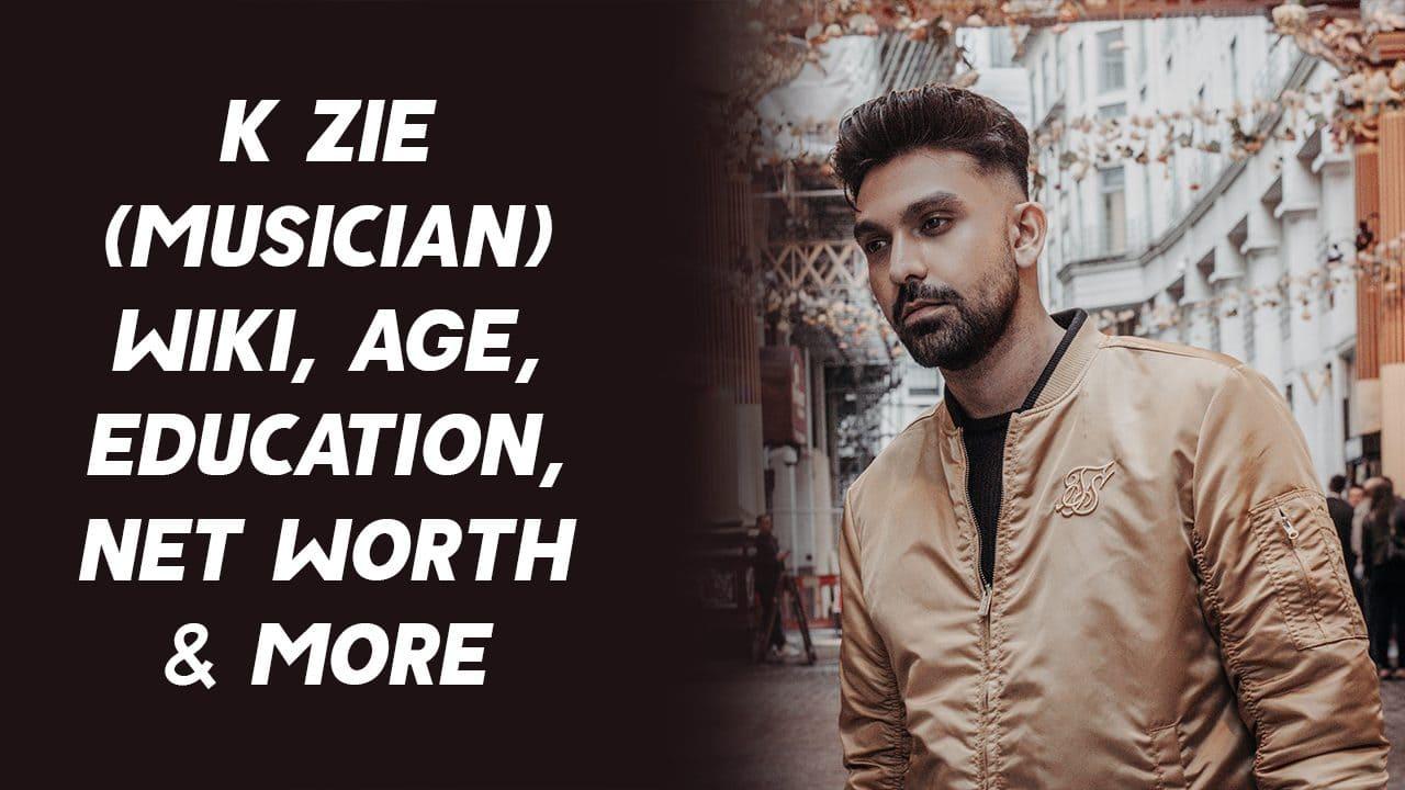 K Zie (Musician) Wiki, Age, Education, Net Worth & More 1