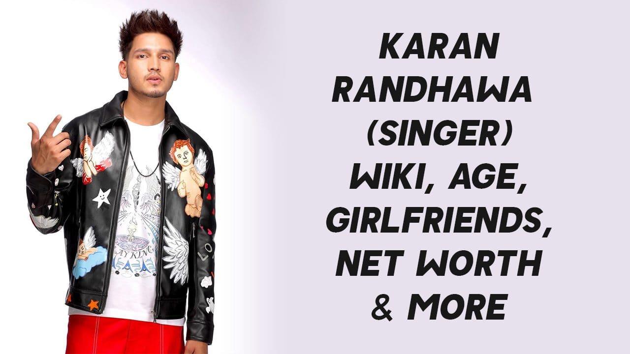 Karan Randhawa (Singer) Wiki, Age, Girlfriends, Net Worth & More 1