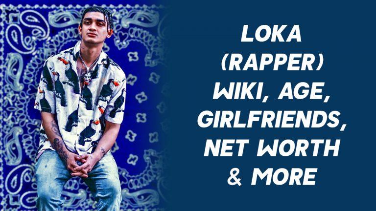 LOKA (Rapper) Wiki, Age, Girlfriends, Net Worth & More
