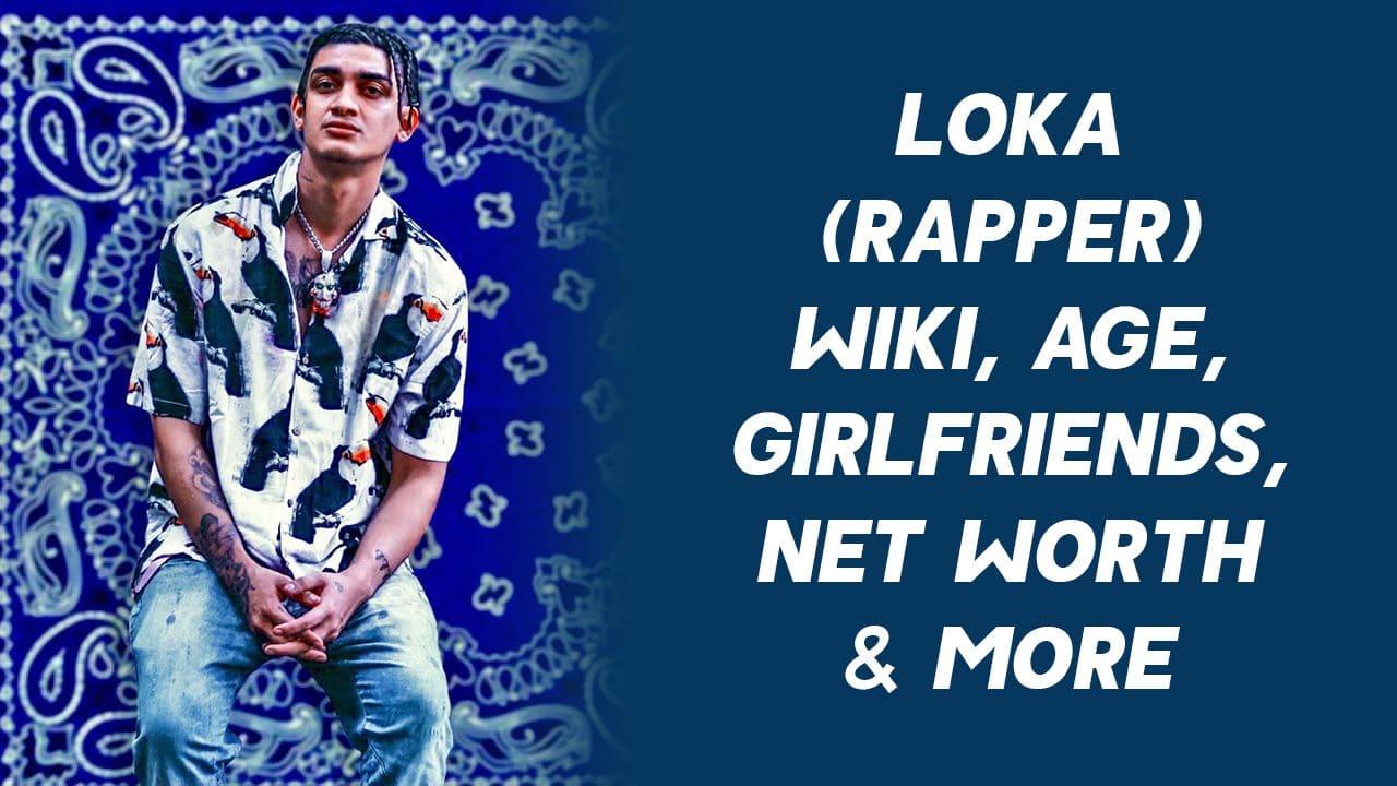 LOKA (Rapper) Wiki, Age, Girlfriends, Net Worth & More 1