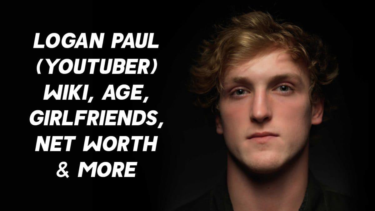 Logan Paul (YouTuber) Wiki, Age, Girlfriends, Net Worth & More 1