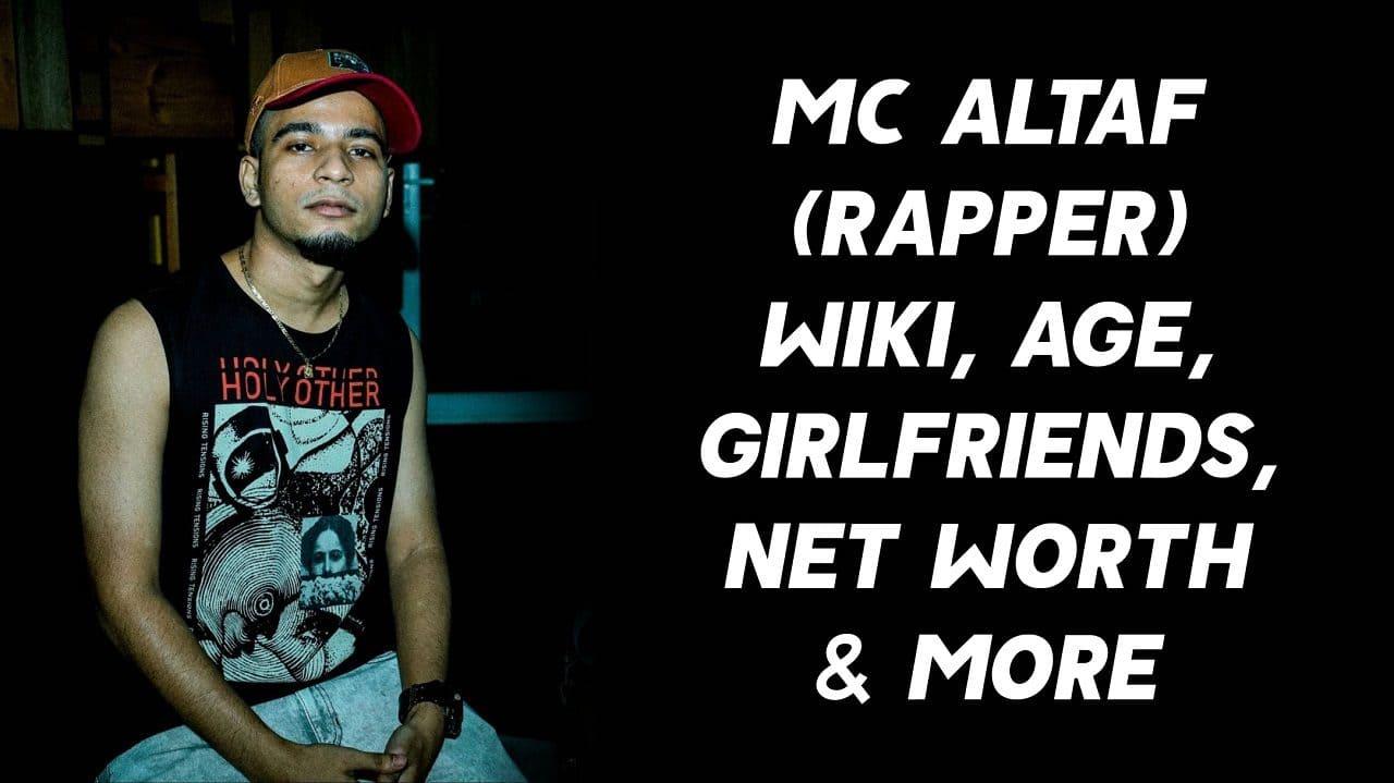 MC Altaf (Rapper) Wiki, Age, Girlfriends, Net Worth & More 1
