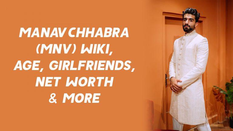 Manav Chhabra (MnV) Wiki, Age, Girlfriends, Net Worth & More