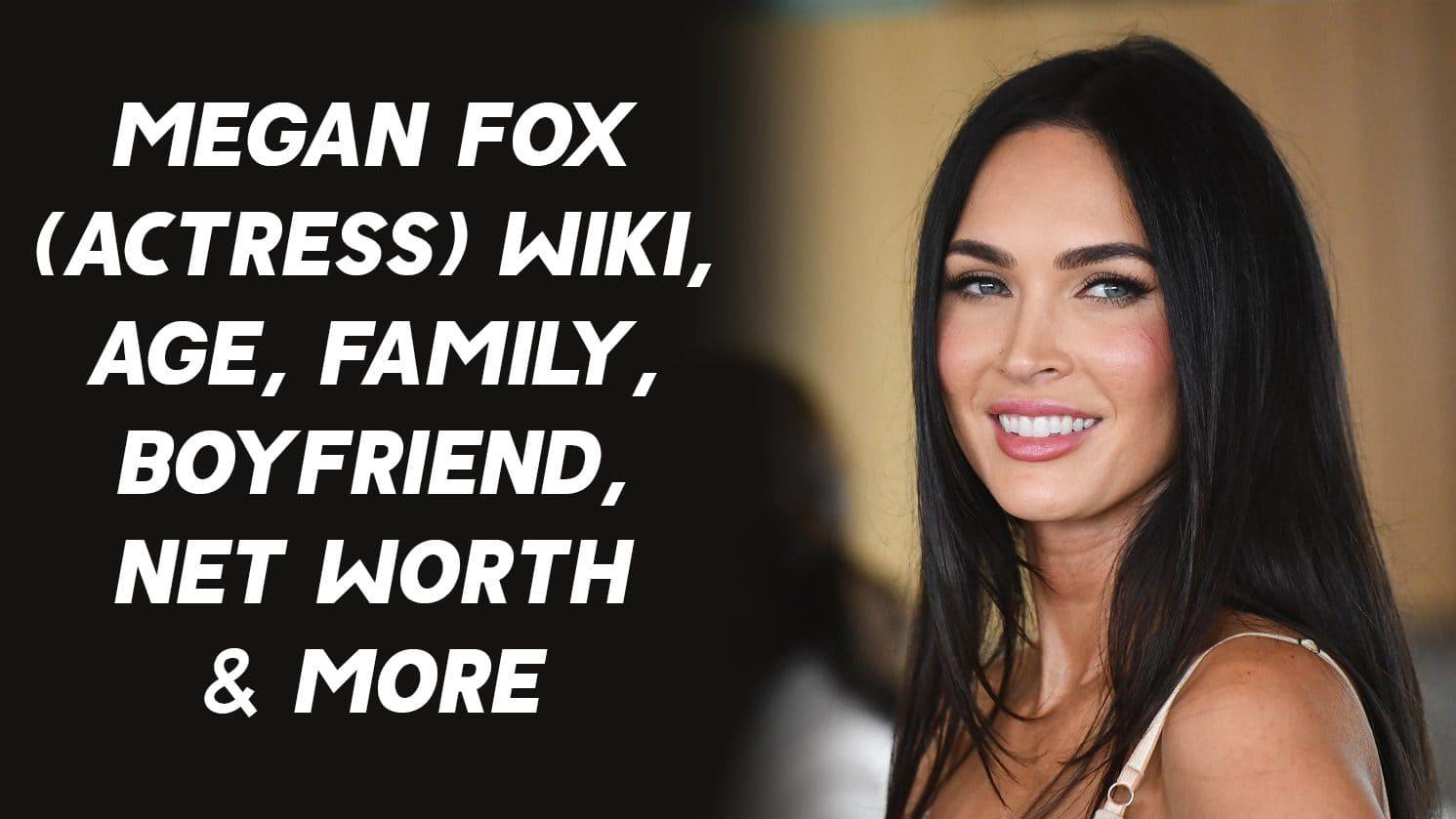Megan Fox (Actress) Wiki, Age, Family, Boyfriend, Net Worth & More 1