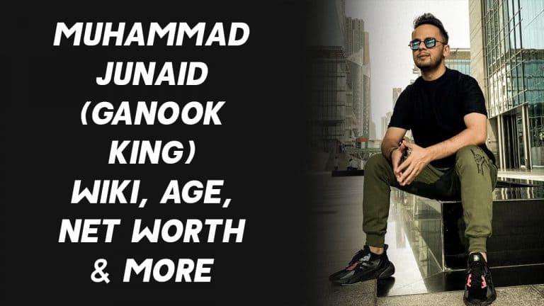 Muhammad Junaid (Ganook King) Wiki, Age, Net Worth & More