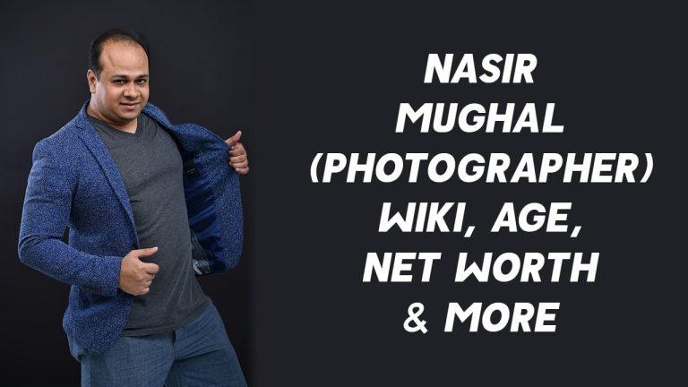 Nasir Mughal (Photographer) Wiki, Age, Net Worth & More