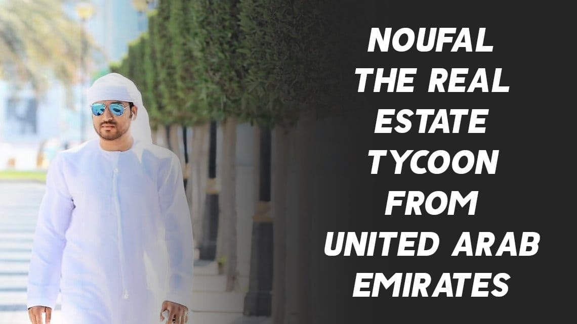 Noufal (nof.ad) - The Real Estate Tycoon From United Arab Emirates 1
