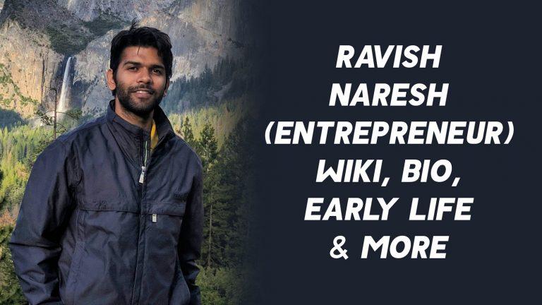 Ravish Naresh (Entrepreneur) Wiki, Age, Bio, Early Life & More