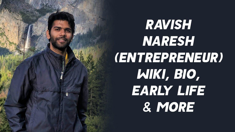 Ravish Naresh (Entrepreneur) Wiki, Age, Bio, Early Life & More 1