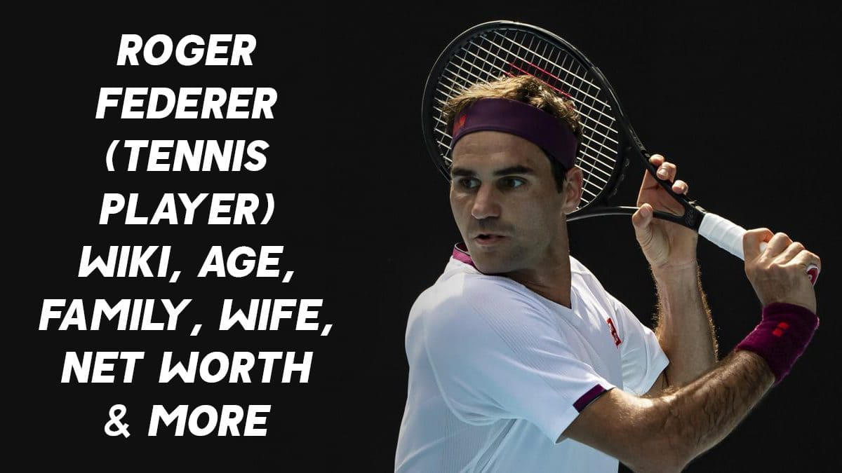 Roger Federer (Tennis Player) Wiki, Age, Family, Wife, Net Worth & More 1