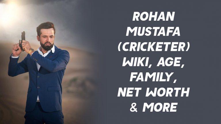 Rohan Mustafa (Cricketer) Wiki, Age, Family, Net Worth & More