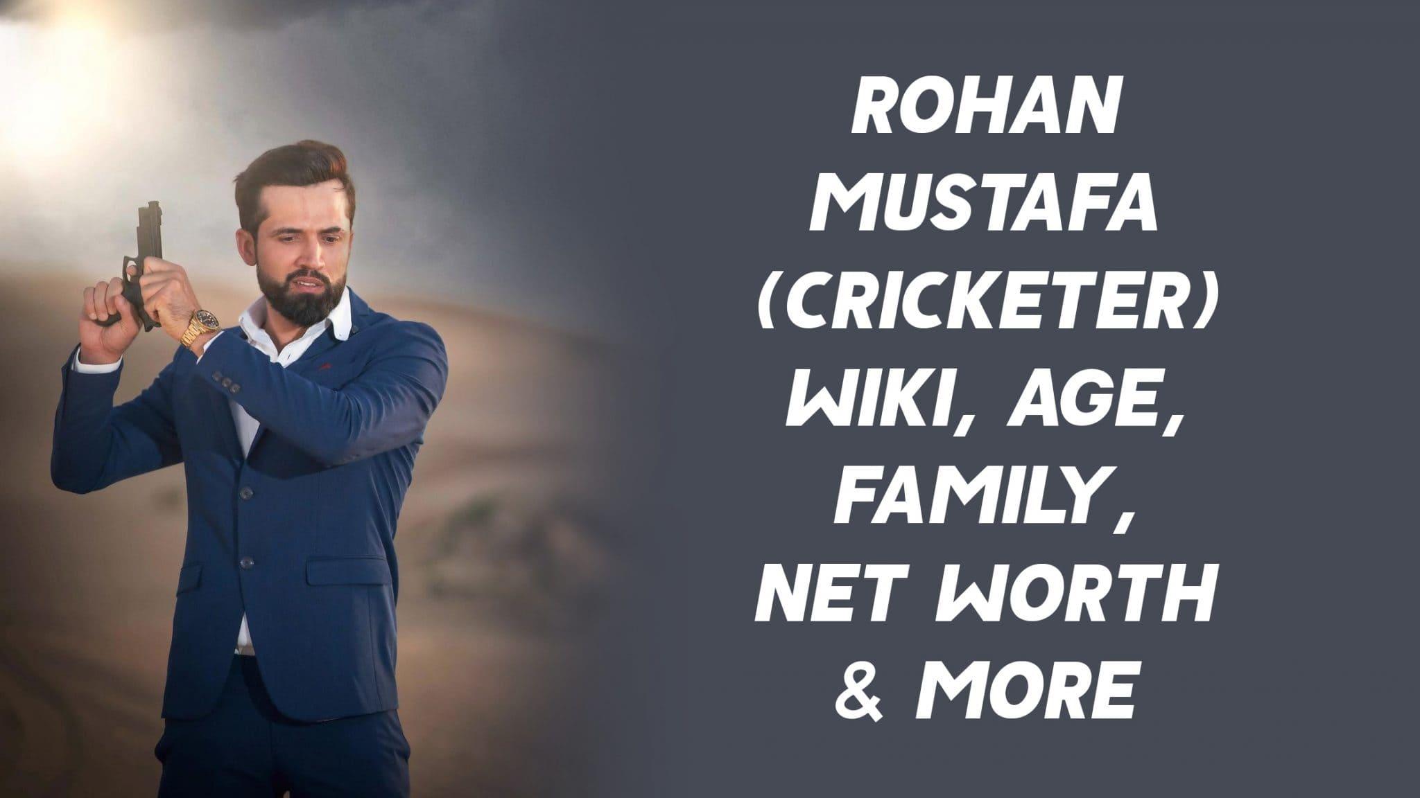 Rohan Mustafa (Cricketer) Wiki, Age, Family, Net Worth & More 1