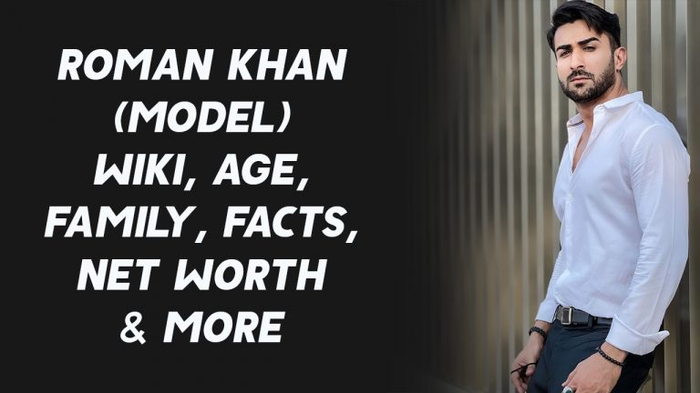 Roman Khan (Model) Wiki, Age, Family, Facts, Net Worth & More