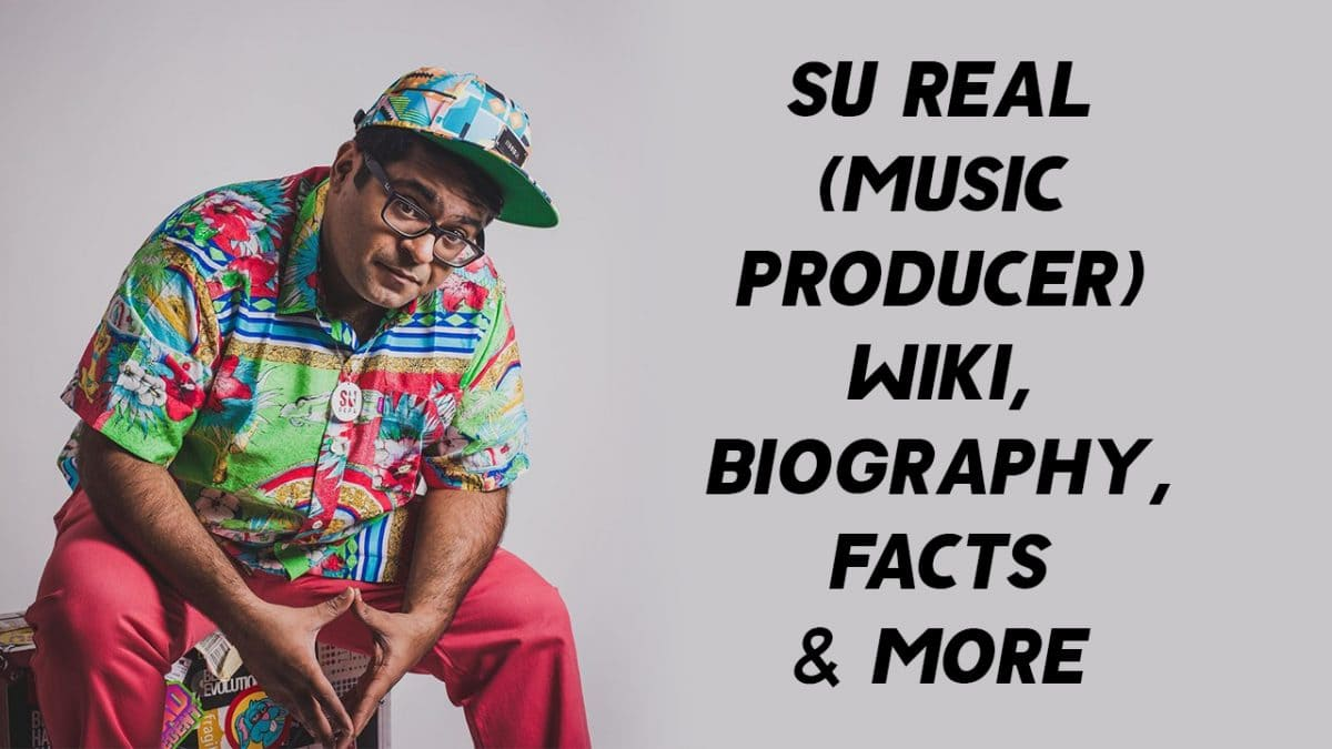 Su Real (Music Producer) Wiki, Biography, Facts & More 1