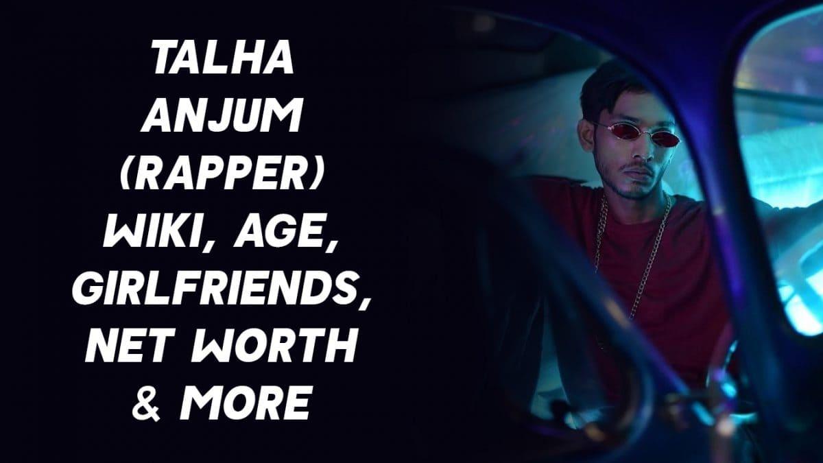 Talha Anjum (Rapper) Wiki, Age, Girlfriends, Net Worth & More 1