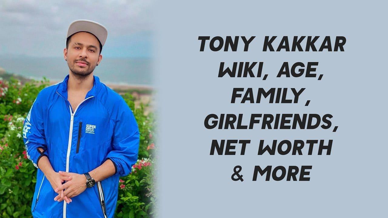 Tony Kakkar Wiki, Age, Family, Girlfriends, Net Worth & More 1