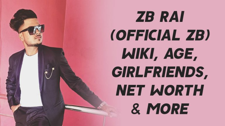 ZB Rai (Official ZB) Wiki, Age, Girlfriends, Net Worth & More