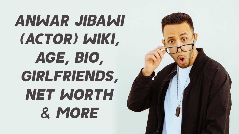 Anwar Jibawi (Actor) Wiki, Age, Girlfriends, Net Worth & More 1