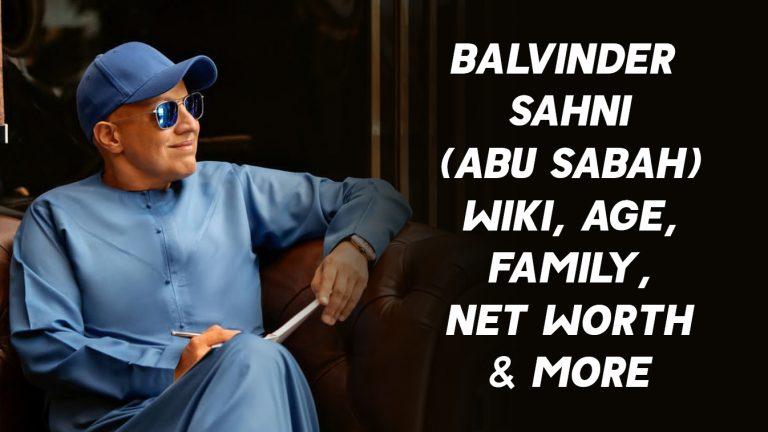 Balvinder Sahni (Abu Sabah) Wiki, Age, Family, Net Worth & More