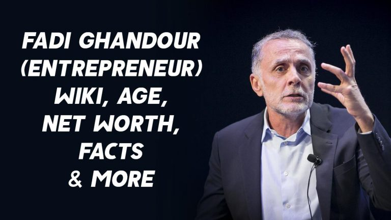 Fadi Ghandour (Entrepreneur) Wiki, Age, Net Worth, Facts & More