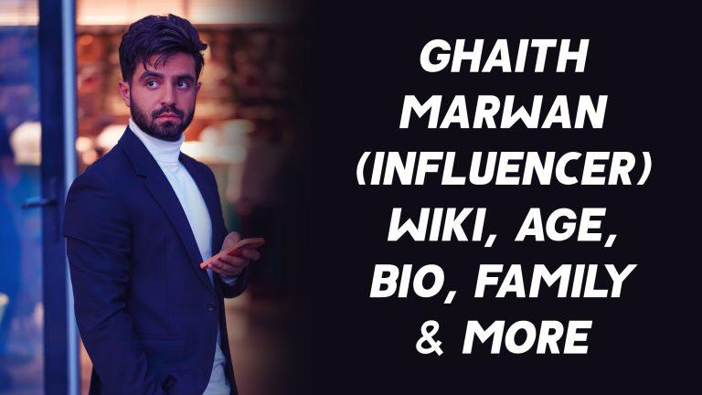 Ghaith Marwan (Influencer) Wiki, Age, Bio, Family & More