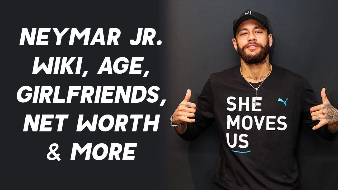 Neymar Jr. Wiki, Age, Girlfriends, Net Worth & More 1