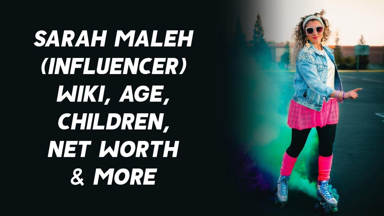 Sarah Maleh (Influencer) Wiki, Age, Children, Net Worth & More 1