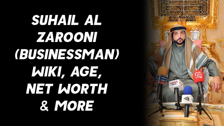 Suhail Al Zarooni (Businessman) Wiki, Age, Net Worth & More