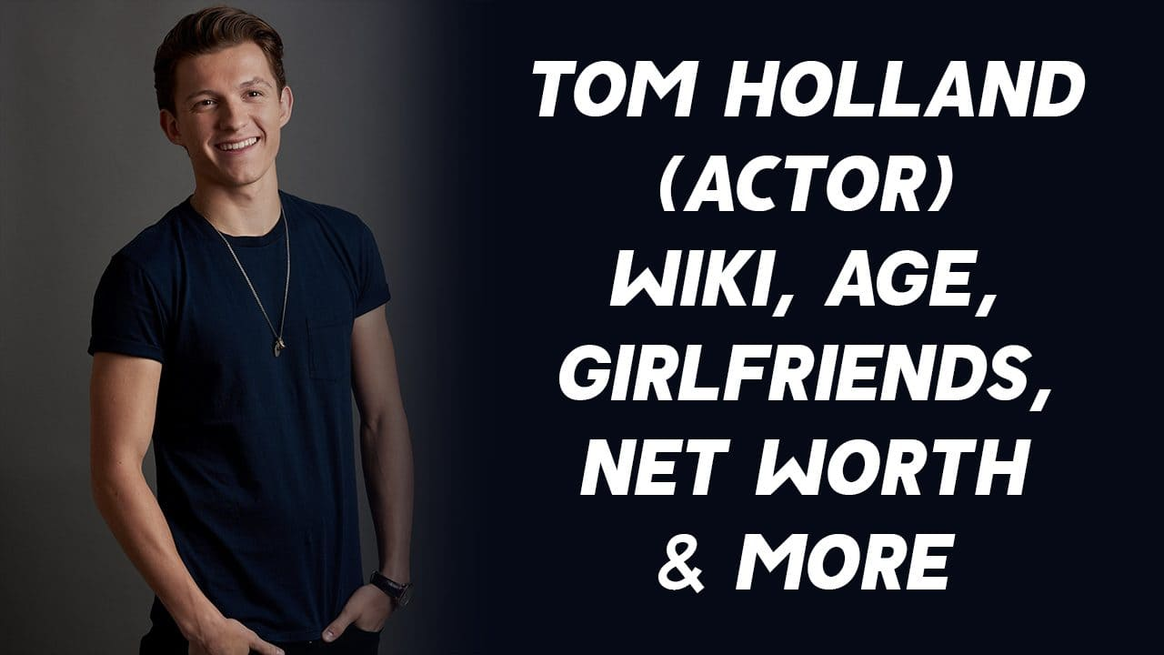 Tom Holland (Actor) Wiki, Age, Girlfriends, Net Worth & More 1