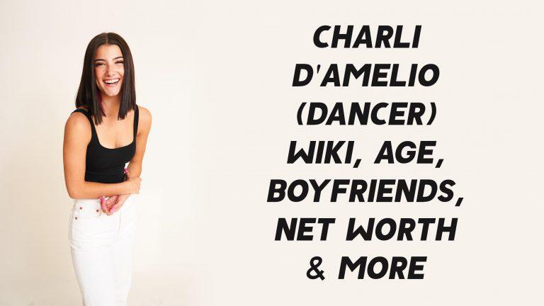 Charli D'Amelio (Dancer) Wiki, Age, Boyfriends, Net Worth & More