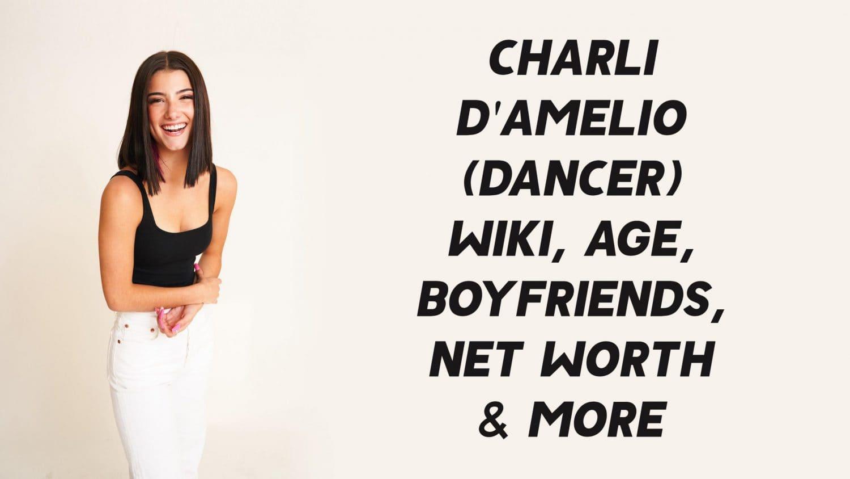 Charli D'Amelio (Dancer) Wiki, Age, Boyfriends, Net Worth & More 1