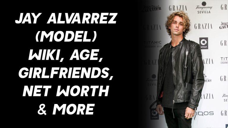 Jay Alvarrez (Model) Wiki, Age, Girlfriends, Net Worth & More