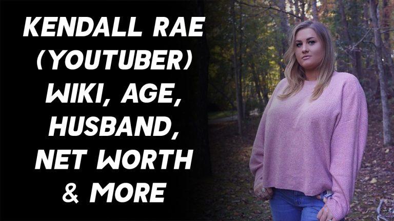 Kendall Rae (YouTuber) Wiki, Age, Husband, Net Worth & More
