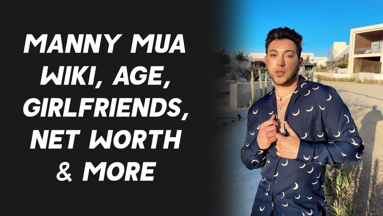 Manny MUA Wiki, Age, Girlfriends, Net Worth & More 1
